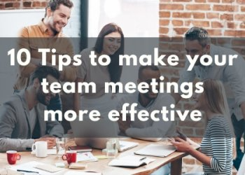 10 Tips to make your team meetings more effective