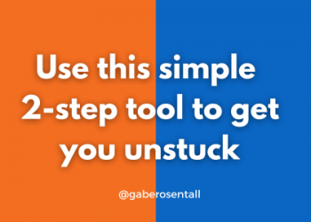 Use this simple 2-step process when you feel stuck to get you going.